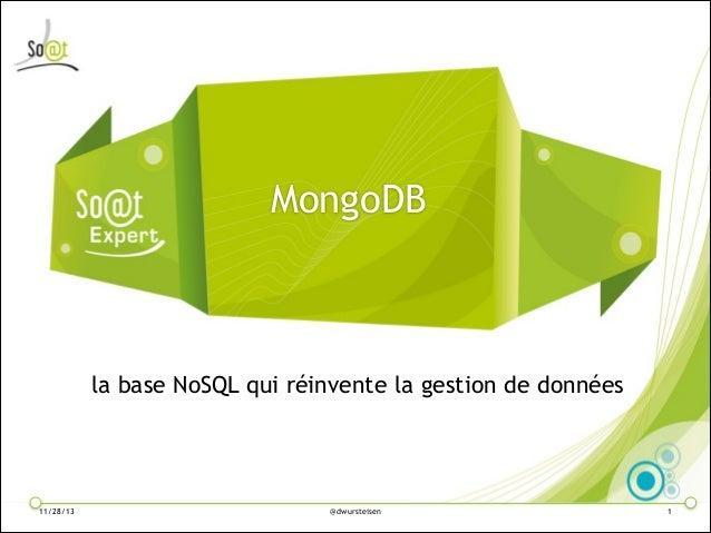 MongoDB  la base NoSQL qui réinvente la gestion de données  11/28/13  @dwursteisen  !1