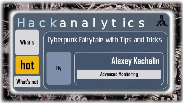 Hackanalytics. With Tips and Tricks. Cyberpunk Fairytale DeepSec 2013 Edition