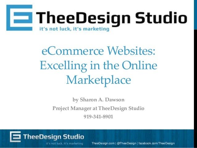 eCommerce Websites: Excelling in the Online Marketplace by Sharon A. Dawson Project Manager at TheeDesign Studio 919-341-8...