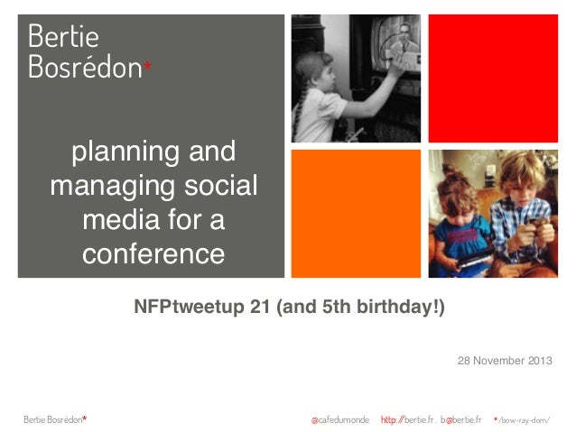 Bertie Bosrédon* planning and managing social media for a conference! NFPtweetup 21 (and 5th birthday!)! 28 November 2013!...