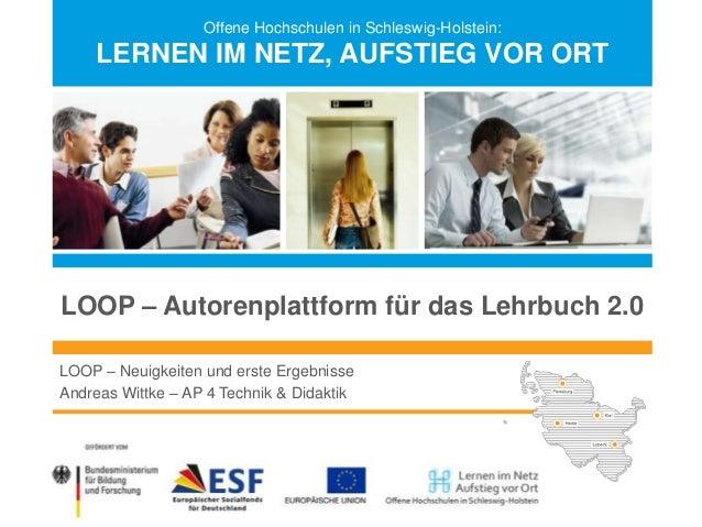Offene Hochschulen in Schleswig-Holstein:  LERNEN IM NETZ, AUFSTIEG VOR ORT  LOOP – Autorenplattform für das Lehrbuch 2.0 ...