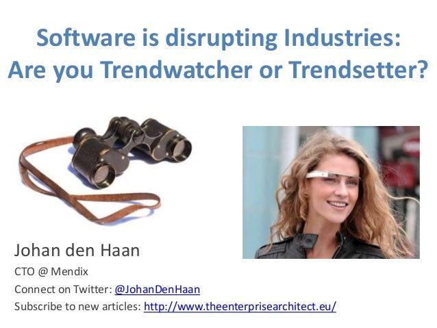 Software is disrupting Industries: Are you Trendwatcher or Trendsetter?  Johan den Haan CTO @ Mendix Connect on Twitter: @...