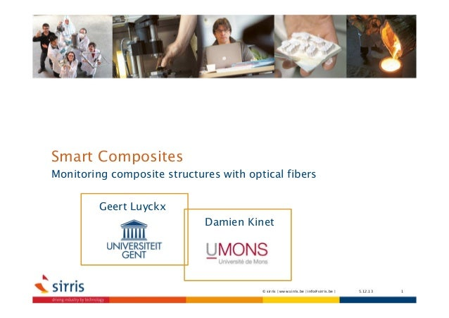 Smart Composites Monitoring composite structures with optical fibers Geert Luyckx Damien Kinet  © sirris | www.sirris.be |...