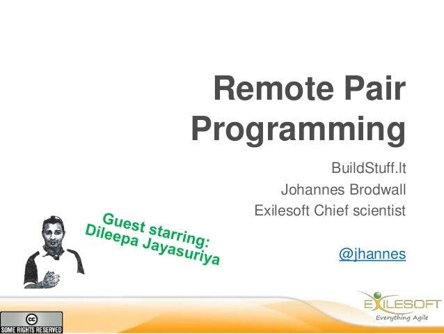 Remote Pair Programming BuildStuff.lt Johannes Brodwall Exilesoft Chief scientist @jhannes