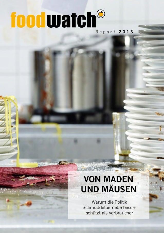 Repor t 2013  VON MADEN UND MÄUSEN Warum die Politik Schmuddelbetriebe besser schützt als Verbraucher