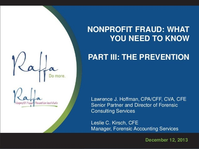 NONPROFIT FRAUD: WHAT YOU NEED TO KNOW PART III: THE PREVENTION  Lawrence J. Hoffman, CPA/CFF, CVA, CFE Senior Partner and...