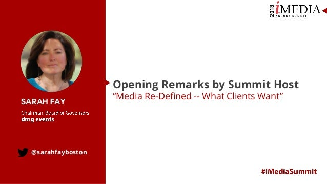 """Opening Remarks by Summit Host Sarah Fay  @sarahfayboston  """"Media Re-Defined -- What Clients Want"""""""