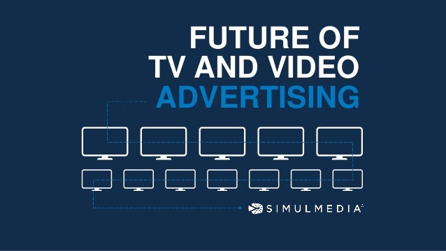 FUTURE OF TV AND VIDEO ADVERTISING