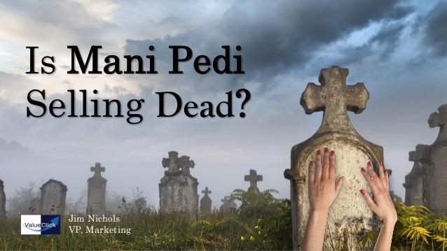 Is Mani Pedi Selling Dead? Jim Nichols VP, Marketing