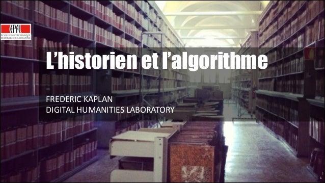 L'historien et l'algorithme ! FREDERIC  KAPLAN   DIGITAL  HUMANITIES  LABORATORY  1  !1