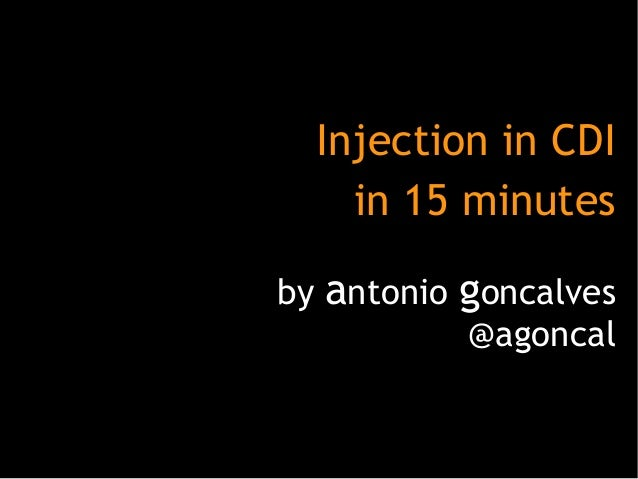 Injection in CDI in 15 minutes by antonio goncalves @agoncal
