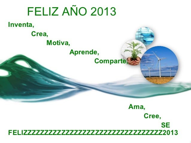 FELIZ AÑO 2013Inventa,       Crea,           Motiva,                  Aprende,                        Comparte,           ...