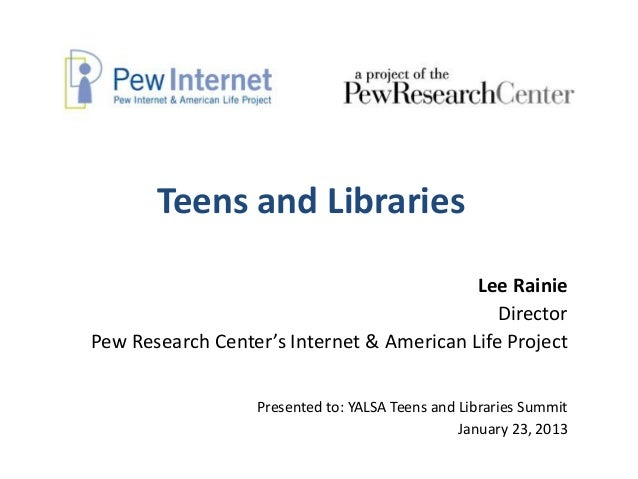 Teens and Libraries                                           Lee Rainie                                              Dire...