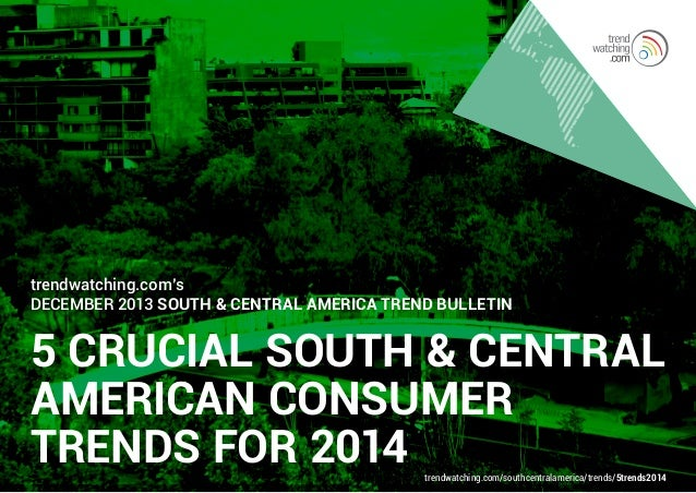 trendwatching.com's December 2013 South & Central America Trend Bulletin  5 CRUCIAL SOUTH & CENTRAL AMERICAN CONSUMER TREN...