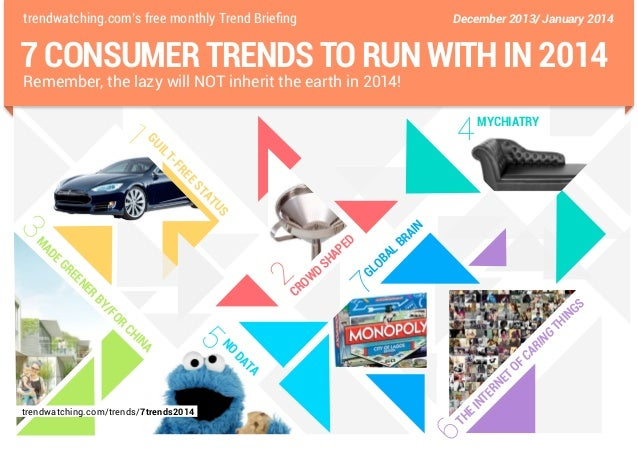 trendwatching.com's free monthly Trend Briefing  December 2013/ January 2014  7 CONSUMER TRENDS TO RUN WITH IN 2014 Rememb...