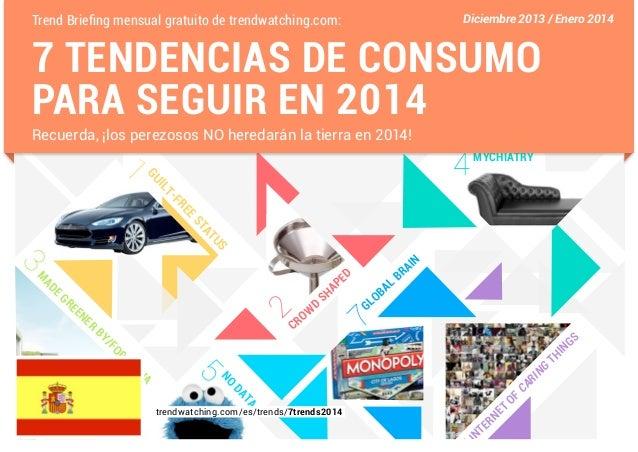 Trend Briefing mensual gratuito de trendwatching.com:  Diciembre 2013 / Enero 2014  7 TENDENCIAS DE CONSUMO PARA SEGUIR EN...