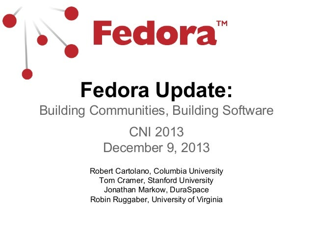 Fedora Update: Building Communities, Building Software CNI 2013 December 9, 2013 Robert Cartolano, Columbia University Tom...