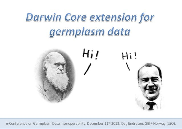 e-­‐Conference	   on	   Germplasm	   Data	   Interoperability,	   December	   11th	   2013.	   Dag	   Endresen,	   GBIF-­‐...