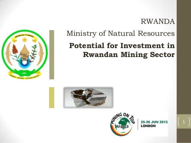 1 RWANDA Ministry of Natural Resources Potential for Investment in Rwandan Mining Sector