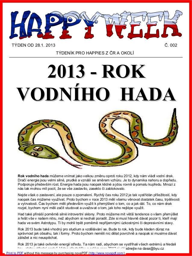 20132013 -- ROKROK VODNVODNÍÍHO HADAHO HADA TÝDEN OD 28.1. 2013 Č. 002 TÝDENÍK PRO HAPPIES Z ČR A OKOLÍ Rok vodního hada m...