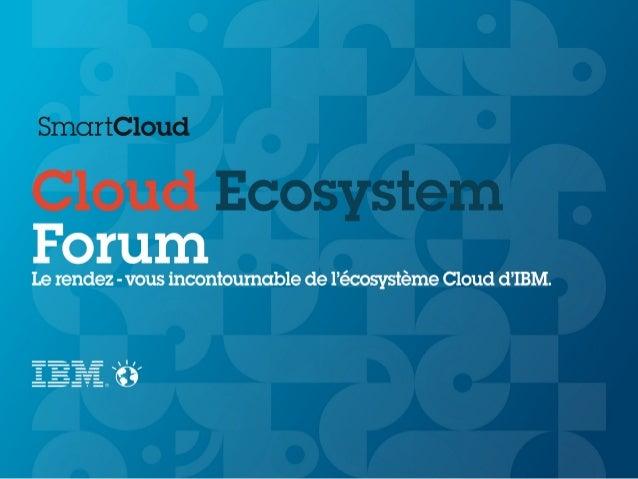2013.07.05   [IBM] Cloud Ecosystem Forum - Atelier Directions Techniques