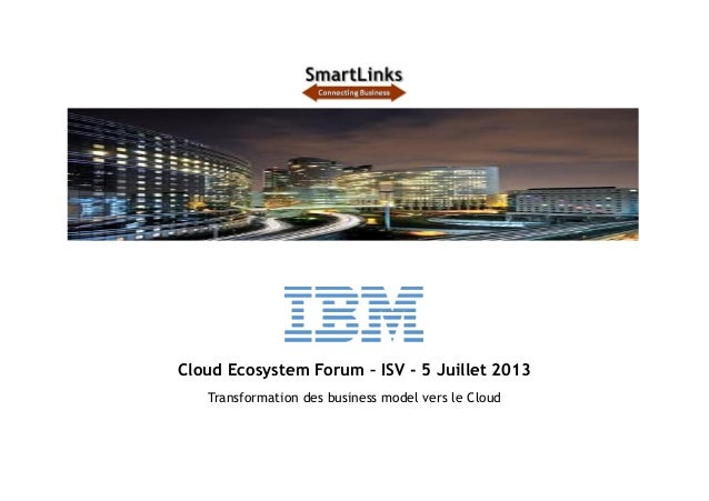 Cloud Ecosystem Forum – ISV - 5 Juillet 2013 Transformation des business model vers le Cloud