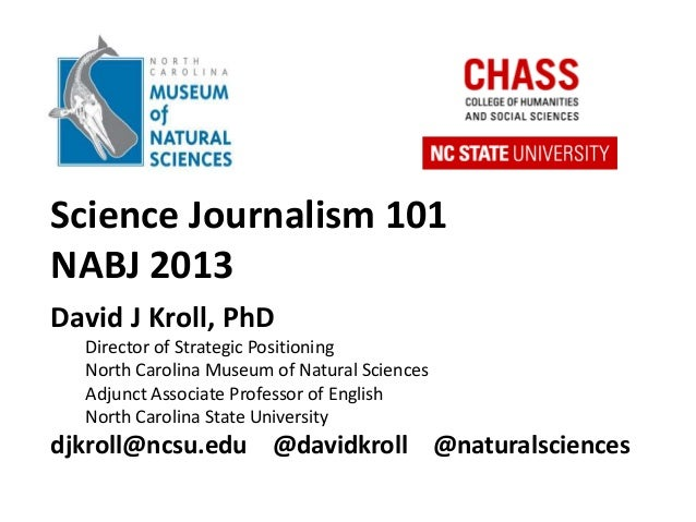 Science Journalism 101 NABJ 2013 David J Kroll, PhD Director of Strategic Positioning North Carolina Museum of Natural Sci...