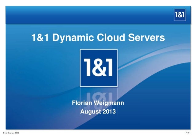 1&1 Dynamic Cloud Servers Page 1® 1&1 Internet 2013 Florian Weigmann August 2013