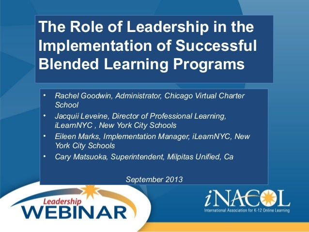 The Role of Leadership in the Implementation of Successful Blended Learning Programs • Rachel Goodwin, Administrator, Chic...