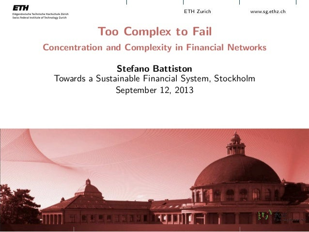 ETH Zurich www.sg.ethz.ch Too Complex to Fail Concentration and Complexity in Financial Networks Stefano Battiston Towards...