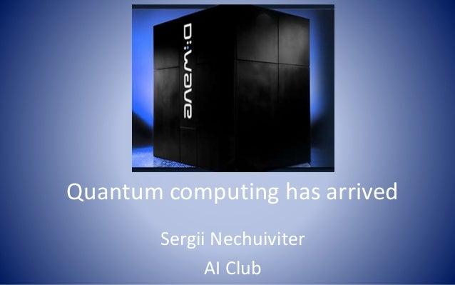 2013.09.13 quantum computing has arrived s.nechuiviter