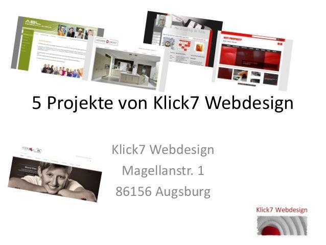 5 Projekte von Klick7 Webdesign Klick7 Webdesign Magellanstr. 1 86156 Augsburg