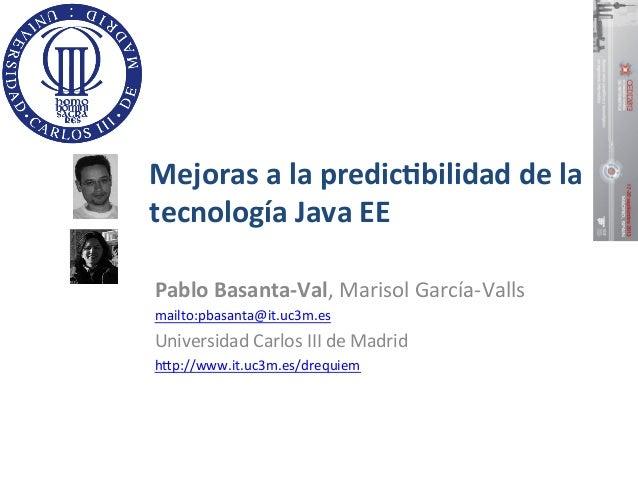 Mejoras  a  la  predic.bilidad  de  la   tecnología  Java  EE   Pablo  Basanta-‐Val,  Marisol  Ga...