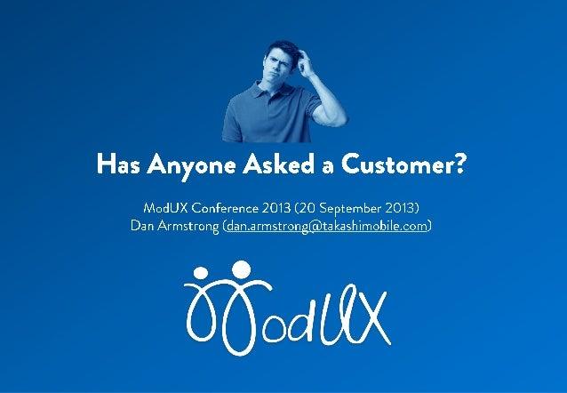Has Anyone Asked a Customer?