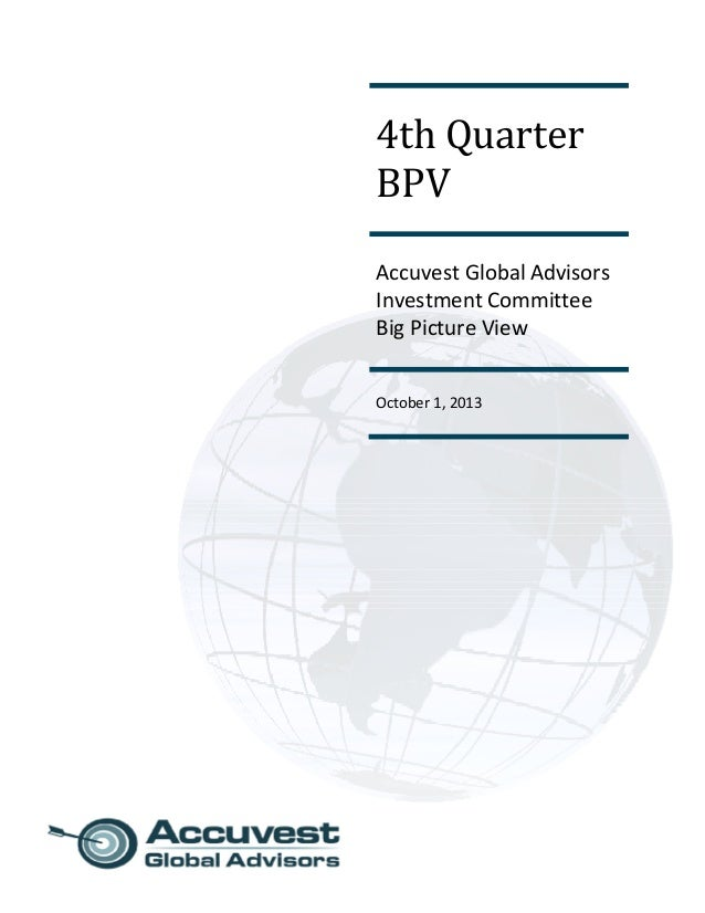 4thQuarter BPV AccuvestGlobalAdvisors InvestmentCommittee BigPictureView October 1,2013