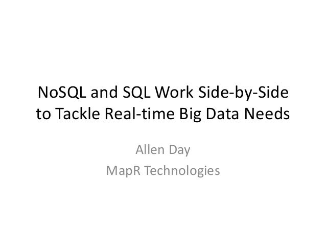 NoSQL and SQL Work Side-by-Side to Tackle Real-time Big Data Needs Allen Day MapR Technologies