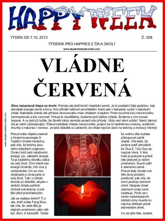 TÝDEN OD 7.10. 2013  Č. 038 TÝDENÍK PRO HAPPIES Z ČR A OKOLÍ  www.akademiestesti.webs.com  www.akademiestesti.webs.com  Zi...