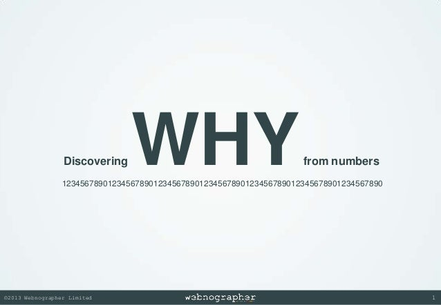 Discovering  WHY  from numbers  1234567890123456789012345678901234567890123456789012345678901234567890  ©2013 Webnographer...