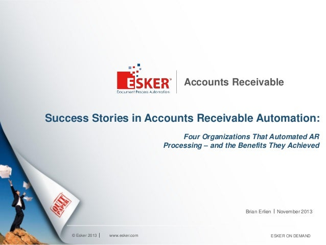 Accounts Receivable  Success Stories in Accounts Receivable Automation: Four Organizations That Automated AR Processing – ...