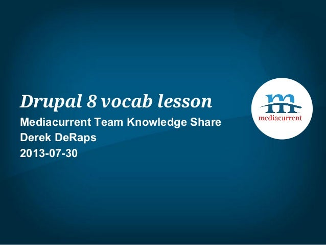 Drupal 8 vocab lesson Mediacurrent Team Knowledge Share Derek DeRaps 2013-07-30
