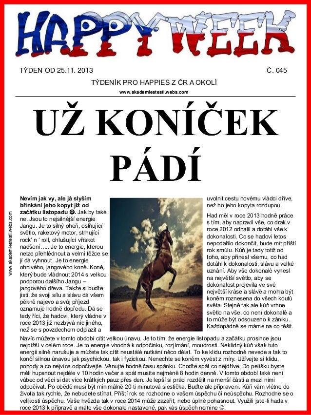 TÝDEN OD 25.11. 2013  Č. 045  TÝDENÍK PRO HAPPIES Z ČR A OKOLÍ  www.akademiestesti.webs.com  www.akademiestesti.webs.com  ...