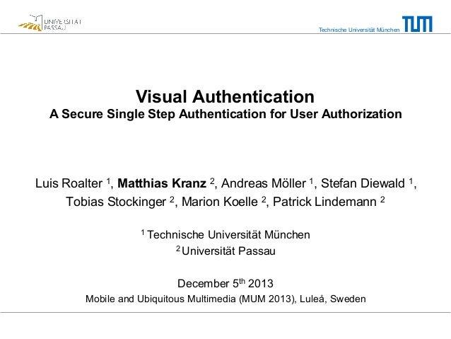 Technische Universität München  Visual Authentication A Secure Single Step Authentication for User Authorization  Luis Roa...