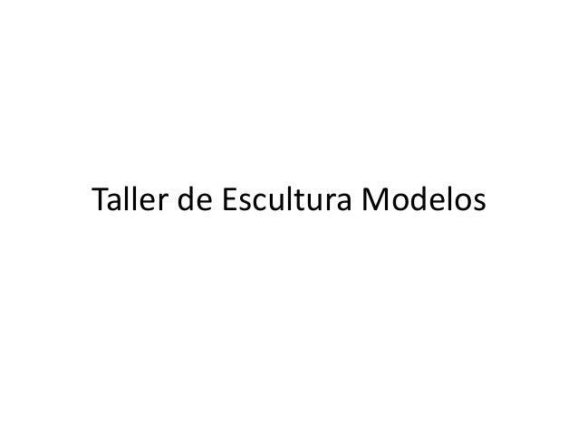 Taller de Escultura Modelos