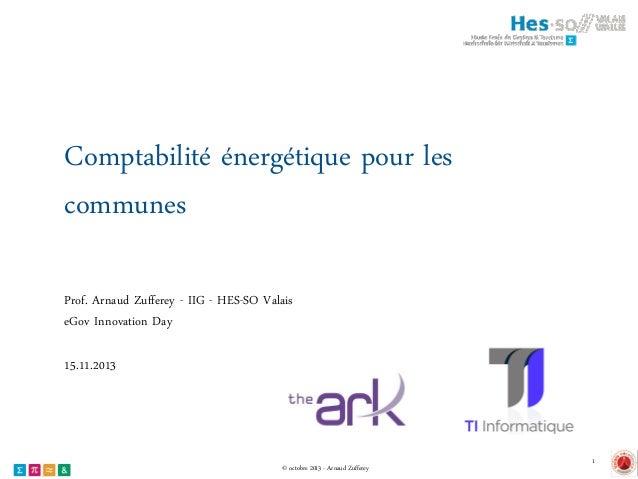 Comptabilité énergétique pour les communes Prof. Arnaud Zufferey - IIG - HES-SO Valais eGov Innovation Day 15.11.2013  © o...