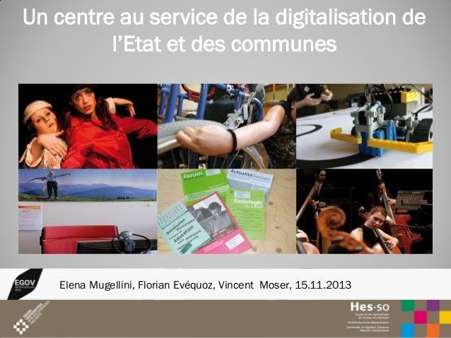 Un centre au service de la digitalisation de l'Etat et des communes  Elena Mugellini, Florian Evéquoz, Vincent Moser, 15.1...