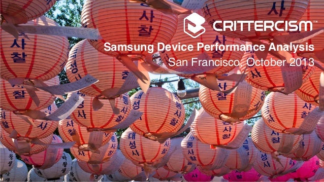 Samsung Device Performance Analysis! San Francisco, October 2013!