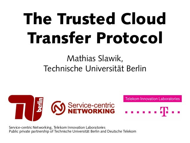 Service-centric Networking, Telekom Innovation Laboratories Public private partnership of Technische Universität Berlin an...