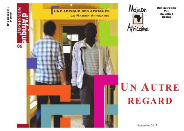 Belgique/Belgïe  P.P.  Bruxelles 5  BC3204  N° agrégation :  P 201 114  UN AUTRE  REGARD  Septembre 2013