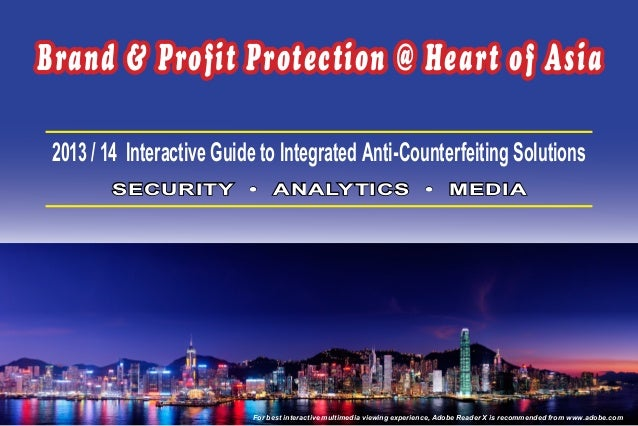 Brand & Profit Protection @ Heart of Asia 2013 / 14 Interactive Guide to Integrated Anti-Counterfeiting Solutions        S...