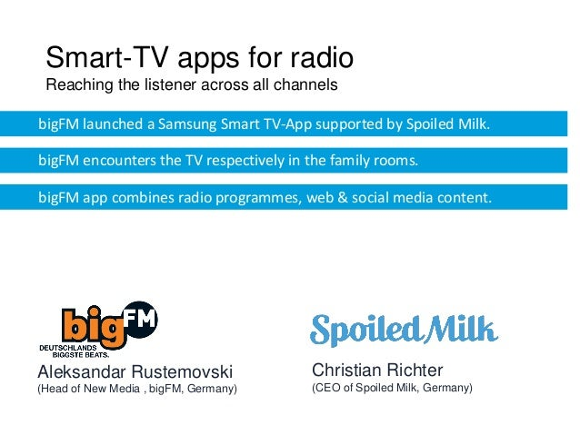 Smart-TV apps for radio Reaching the listener across all channelsbigFM launched a Samsung Smart TV-App supported by Spoile...
